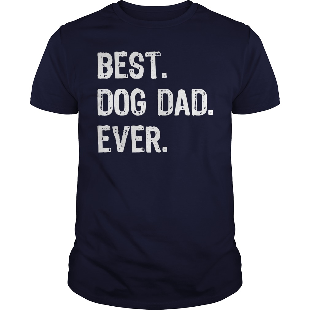 Best Dog Dad Ever shirt Guys Tee