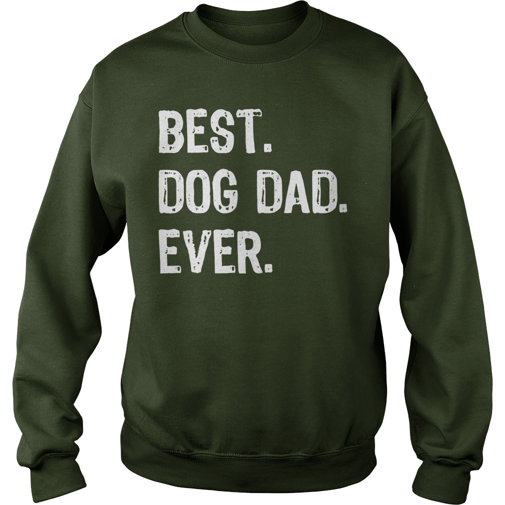 Best Dog Dad Ever shirt Sweat Shirt