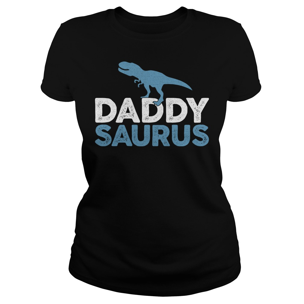 Daddysaurus shirt, Ladies Tee, Ladies V-Neck, Hoodie