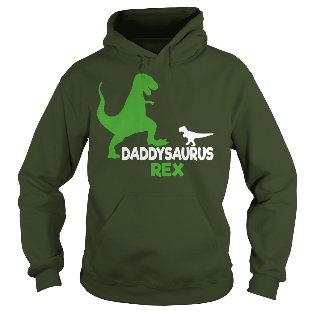 Daddysaurus Rex shirt Hoodie