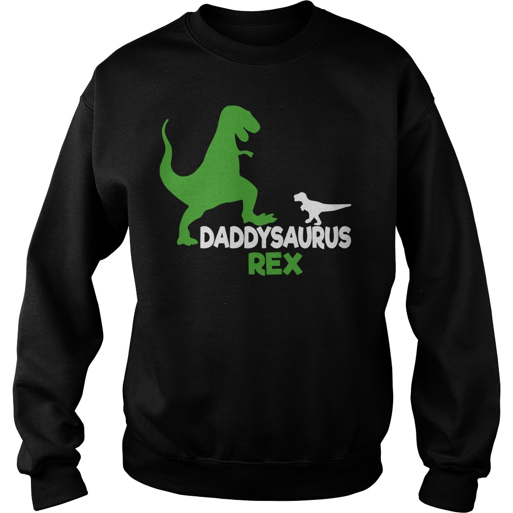 Daddysaurus Rex shirt Sweat Shirt