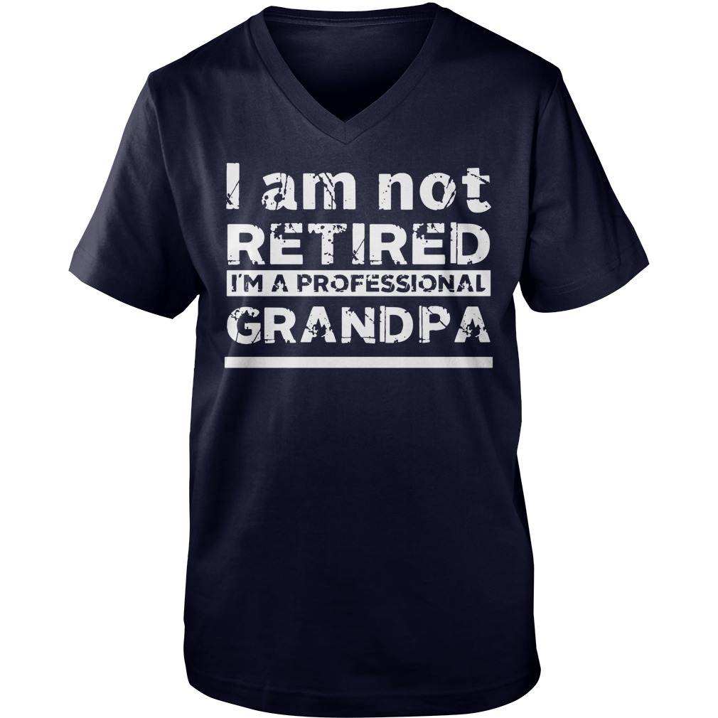 I am Not Retired I am A Professional Grandpa shirt Guys V-Neck