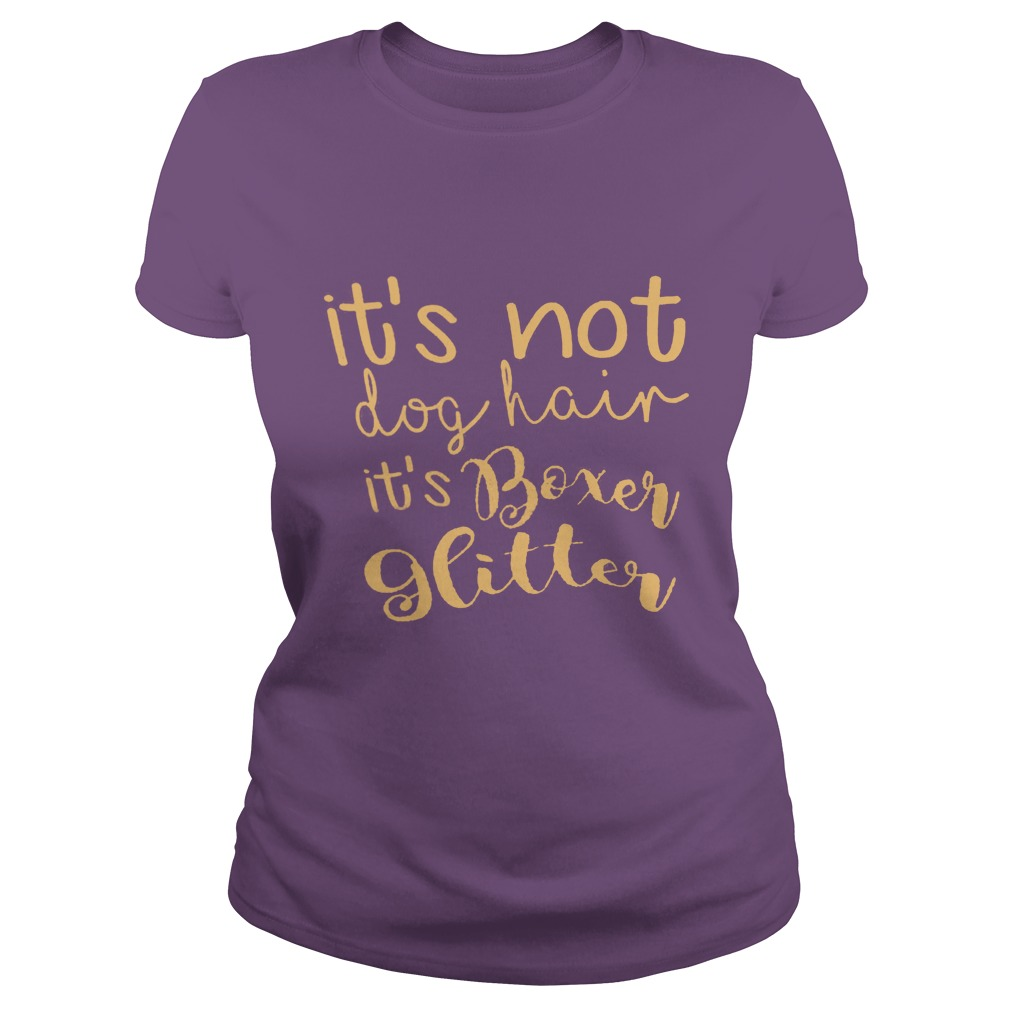 It's Not Dog Hair Its Boxer Glitter Shirt, Guy Tee, Lady V-Neck