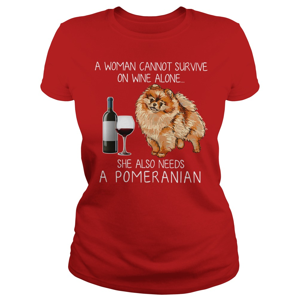 A woman cannot survive on wine alone she also needs a pomeranian shirt, sweat shirt, lady tee