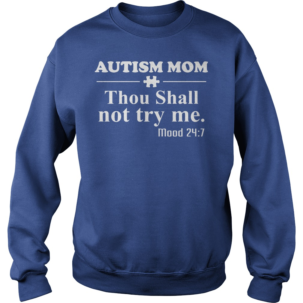 Autism mom thou shall not try me mood 24:7 shirt, sweat shirt, lady tee