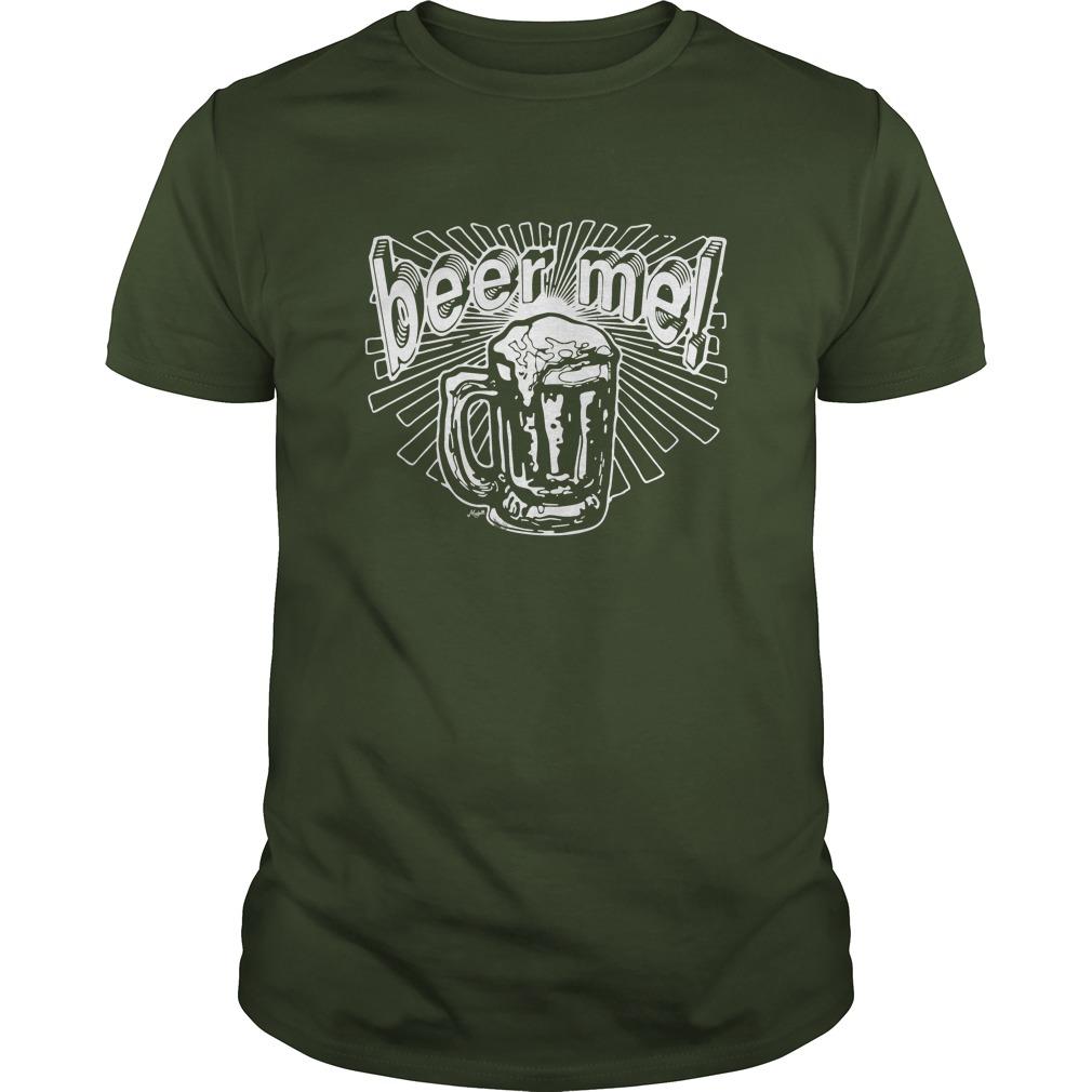Beer Me Drinking Shirt, Guy T-Shirt, Sweat Shirt