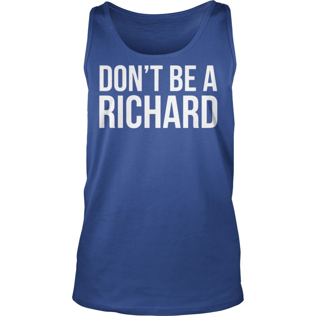 Don't be a Richard shirt, guy tee, unisex tank top