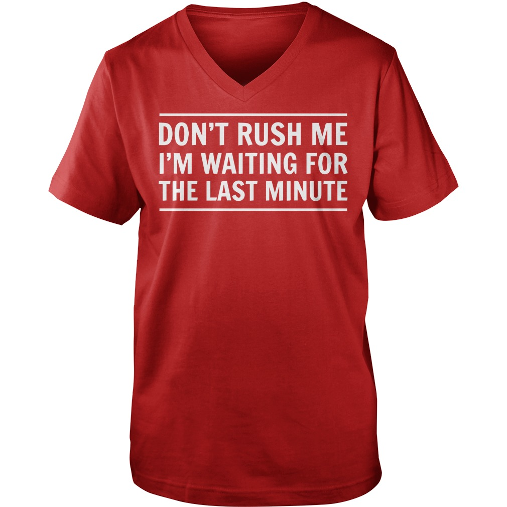 Don't rush me i'm waiting for the last minute shirt, lady tee, lady tee