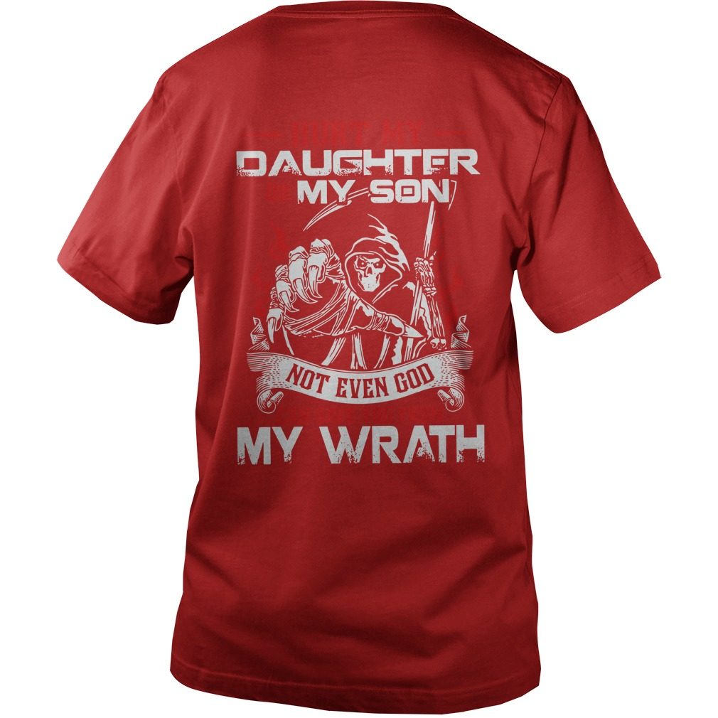 Hurt my daughter or my son not even god can save you from my wrath shirt, lady tee, sweat shirt
