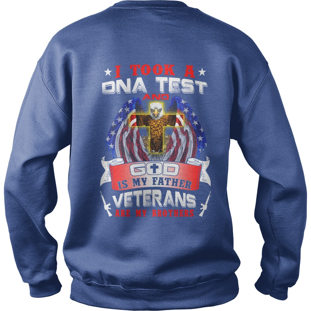 I took a DNA test and God is my father Veterans are my brothers shirt, sweat shirt, longsleeve tee