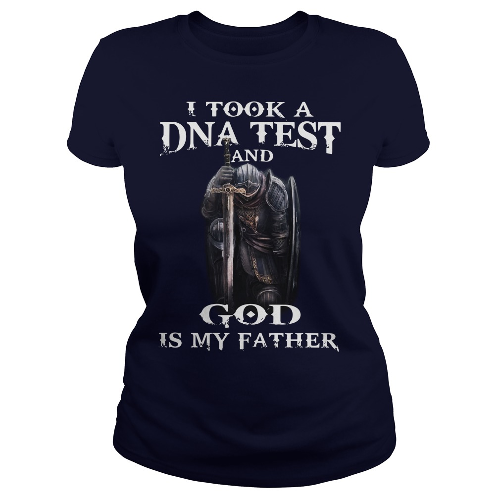 I took a DNA test and God is my father shirt, lady tee, sweat shirt