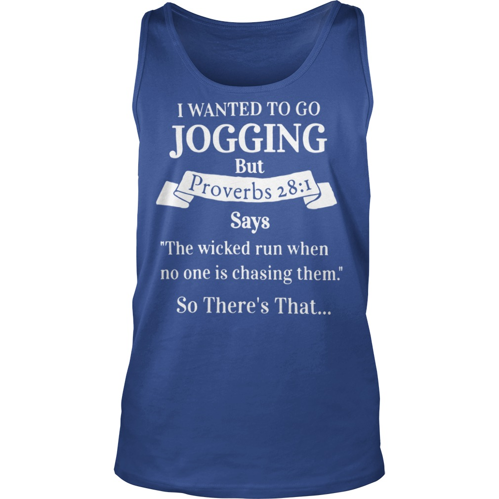 I wanted to go jogging but proverbs 28:1 shirt, lady tee, hoodie