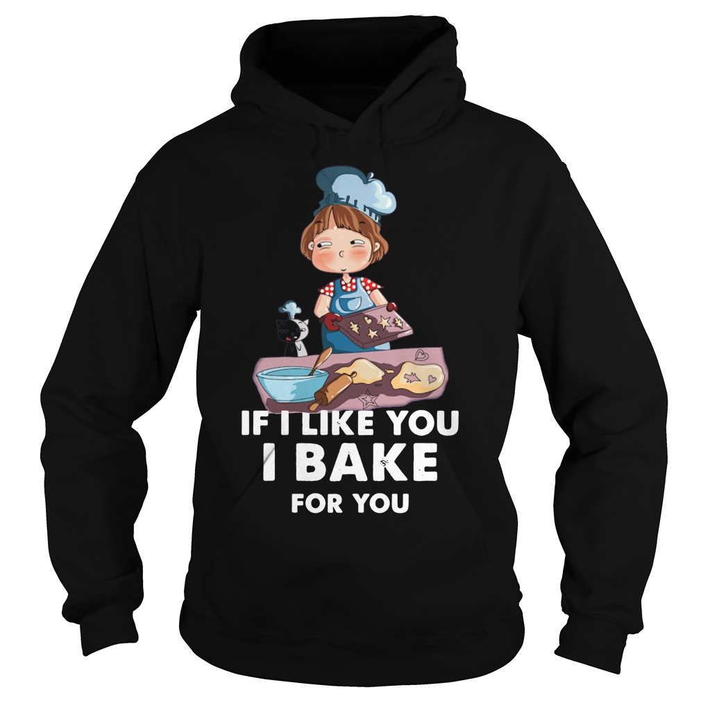 If i like you i bake for you shirt, guy tee, sweat shirt