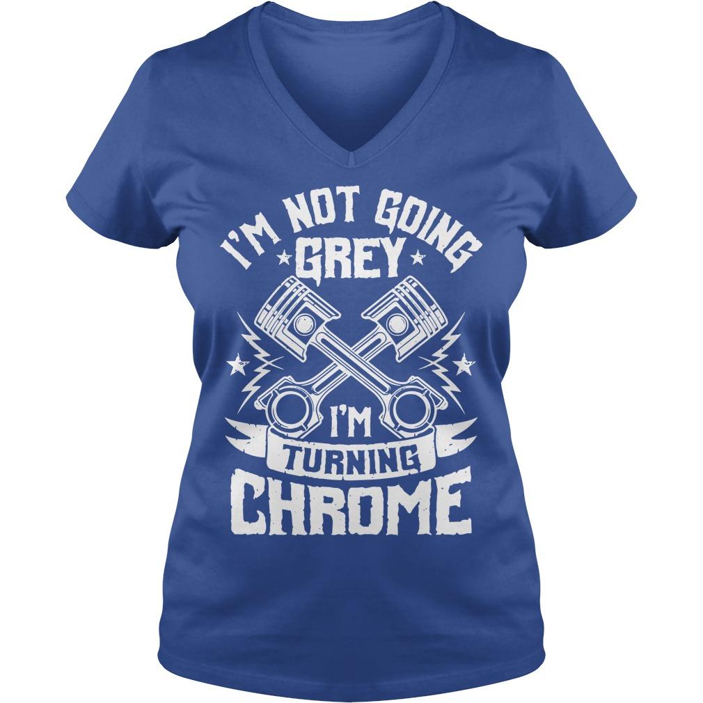 I'm Not Going Grey I'm Turning Chrome Shirt, Guy Tee, Lady V-Neck