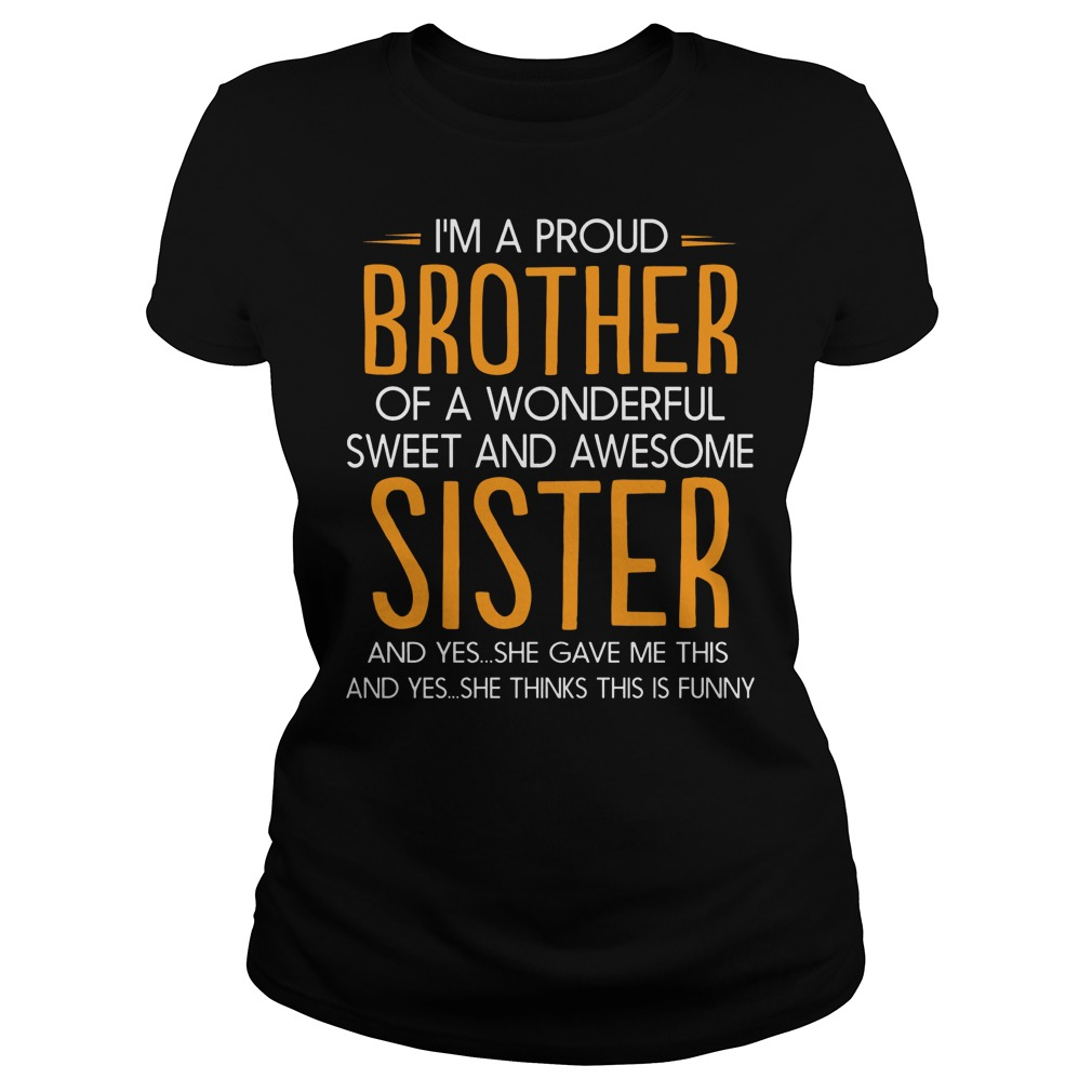 I'm a proud brother of a wonderful sweet and awesome shirt, sweat shirt, unisex tank top
