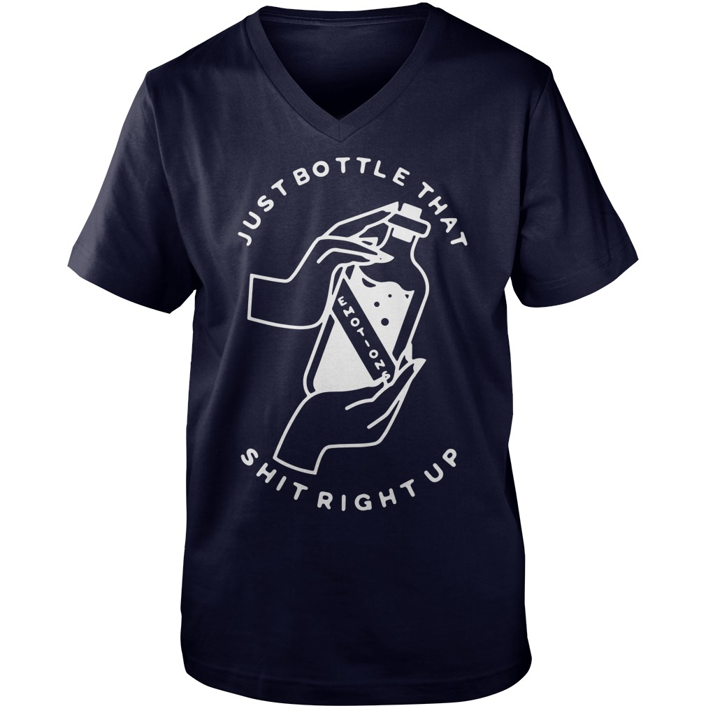 Just bottle that shit right up emotions shirt, guy v-neck, lady tee