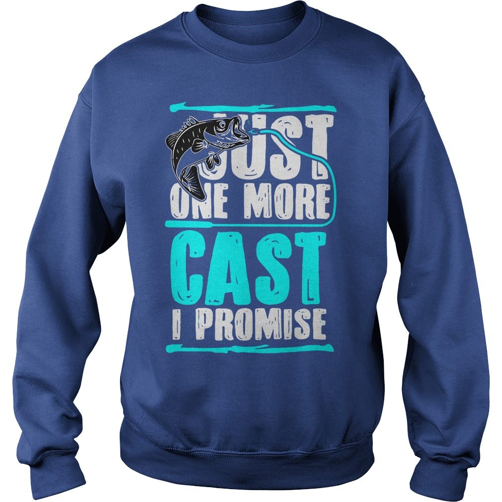 877a993e Just one more cast I promise Fishing shirt, sweat shirt, guy v-neck ...
