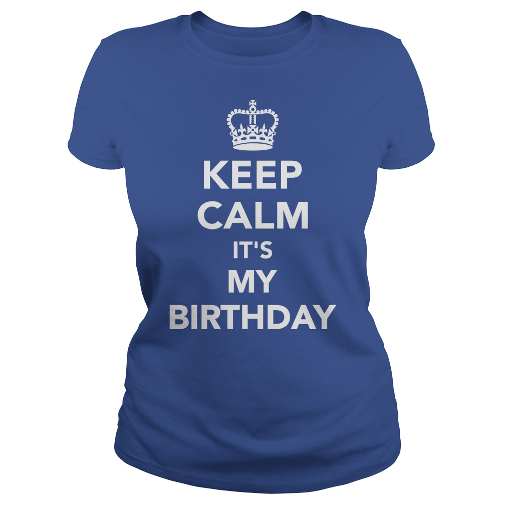 Keep Calm Its My Birthday Shirt Guy Tee Lady