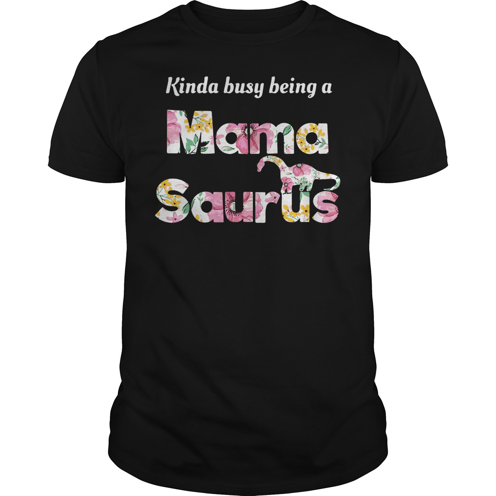 Kinda busy being a Mama Saurus shirt, lady tee, unisex tank top