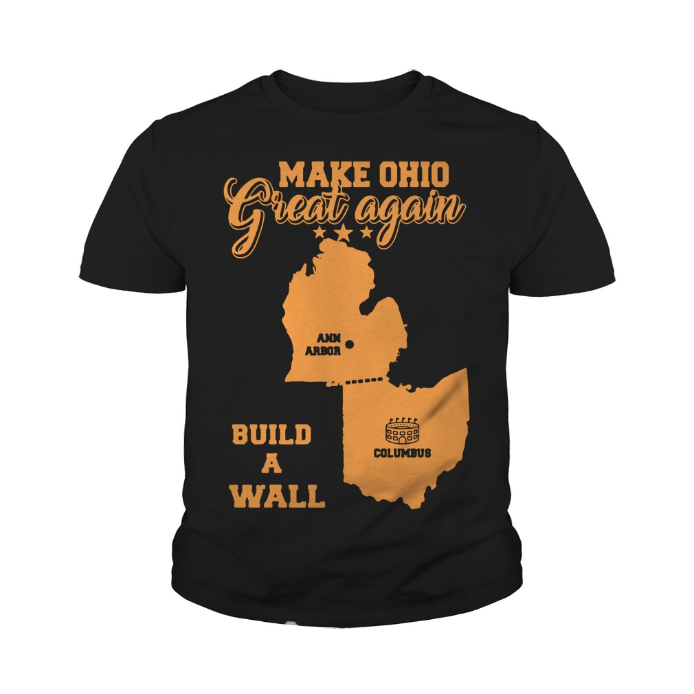 Make Ohio great again build a wall Ann Arbor Columbus shirt, guy tee, youth tee