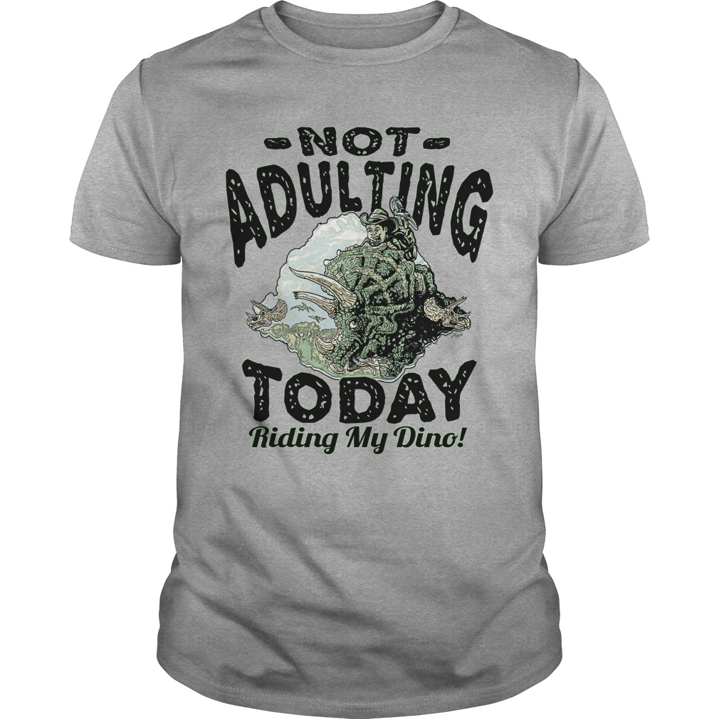 Not adulting today riding my dinosaur shirt sweat shirt for How to not sweat through dress shirts