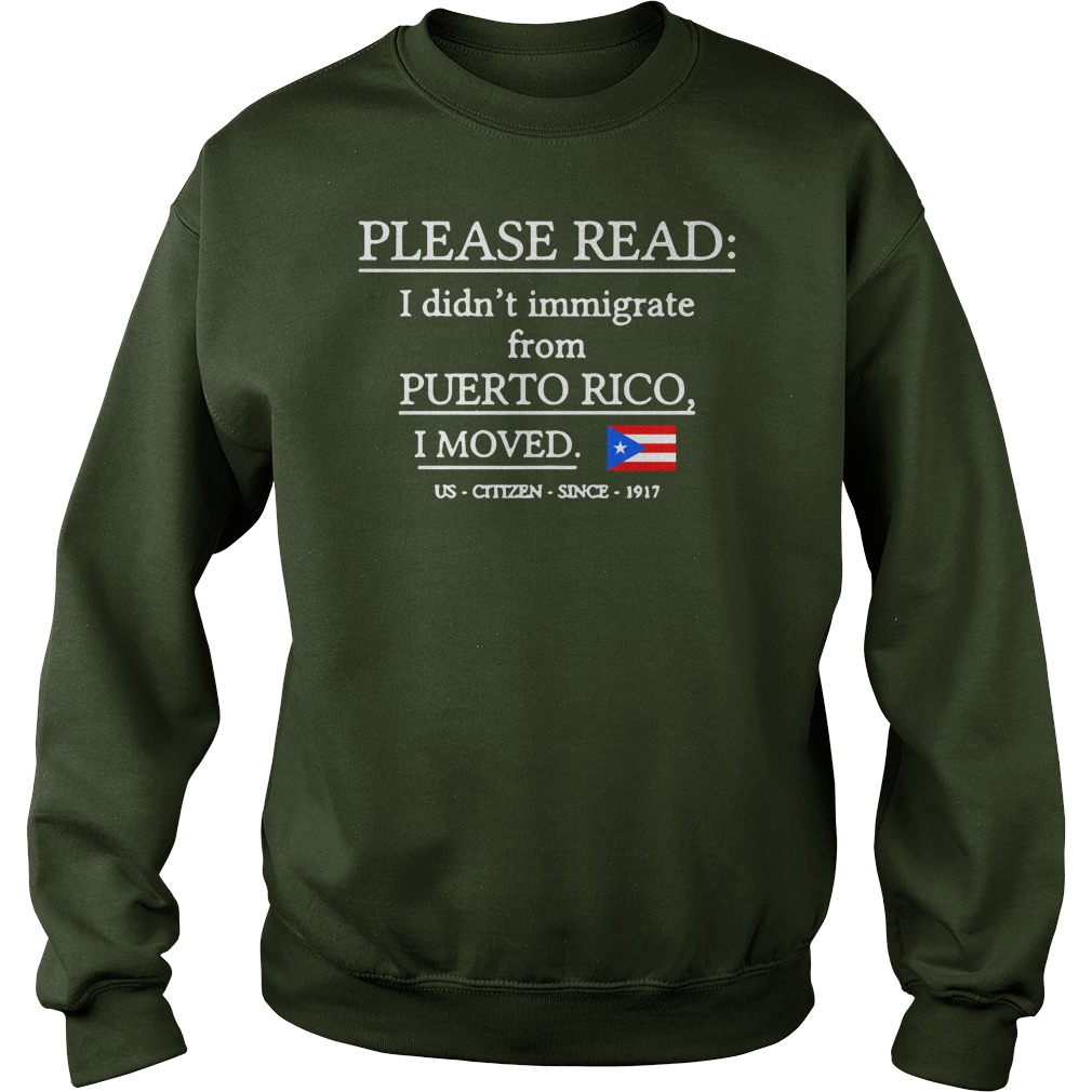 Please read i didn't immigrate from Puerto Rico i moved shirt, youth tee, lady tee