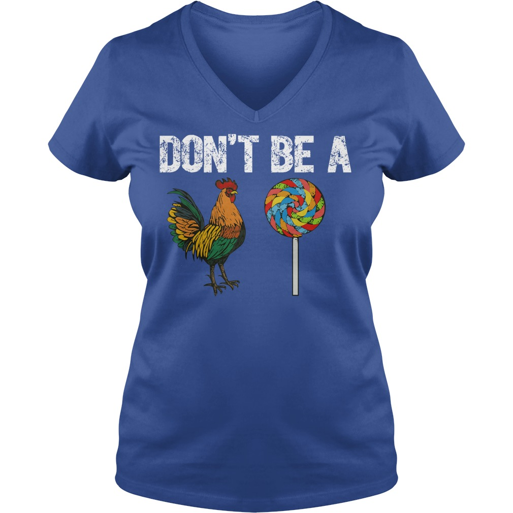 Rooster Don't Be A Cock Sucker Shirt, Sweat Shirt, Lady V-Neck