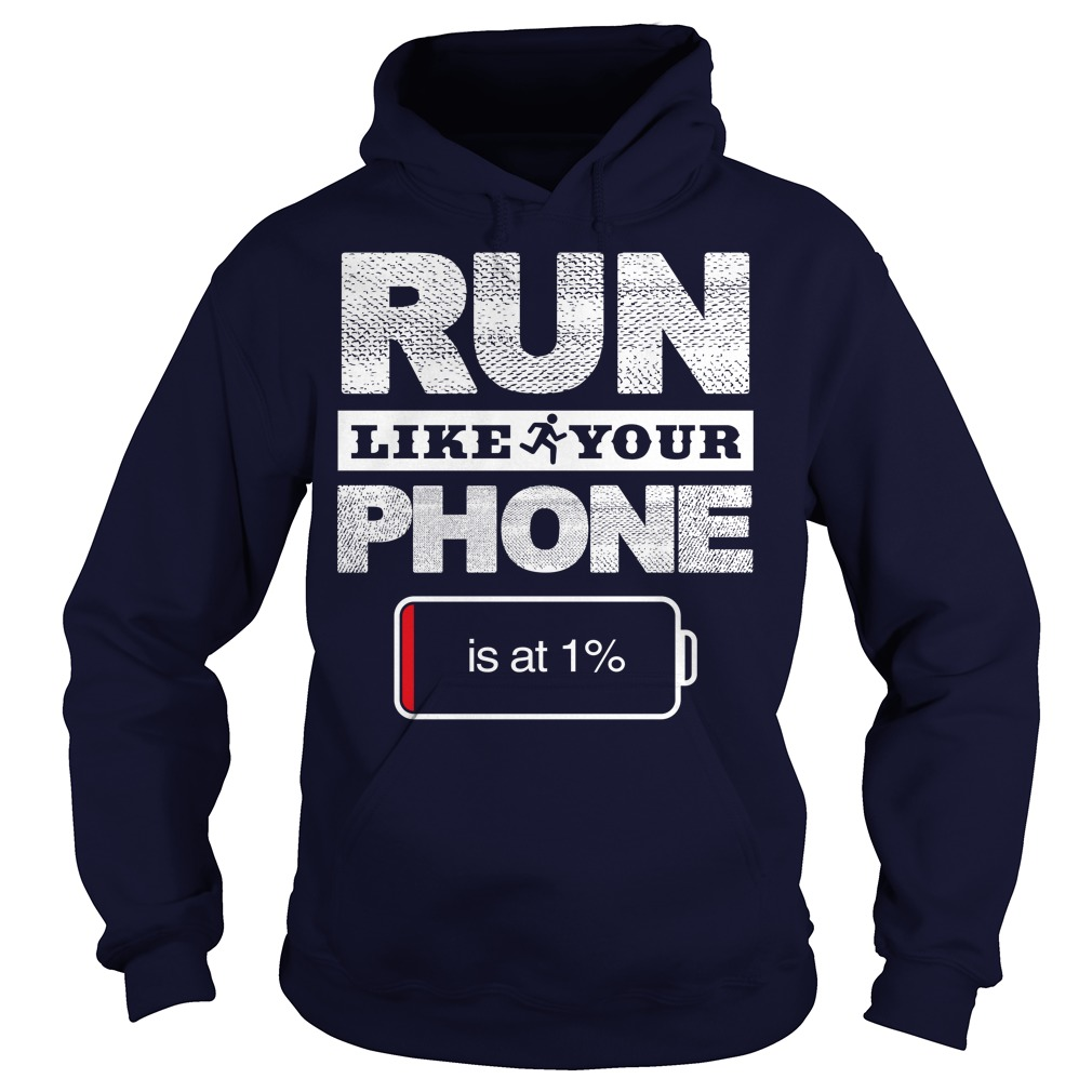 Run Like Your Phone Is At 1% Shirt, Guy T-Shirt, Hoodie