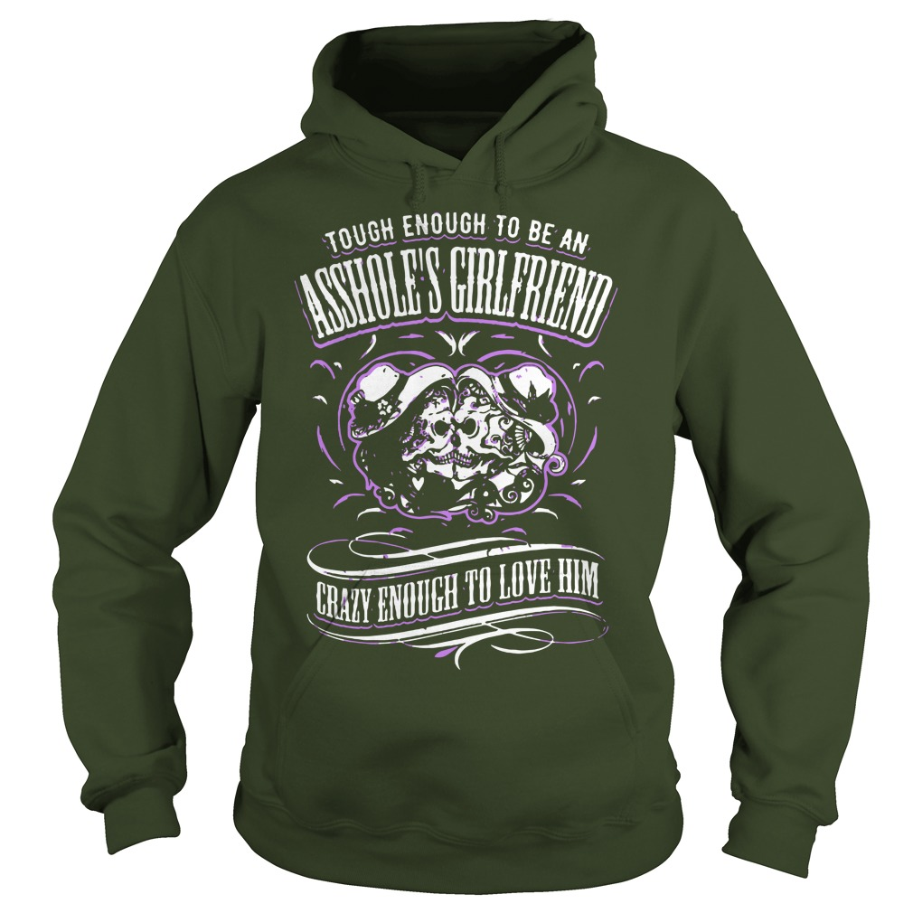 Tough Enough To Be An Assholes Girlfriend Crazy Enough To Love Him Shirt, Youth Tee, Hoodie