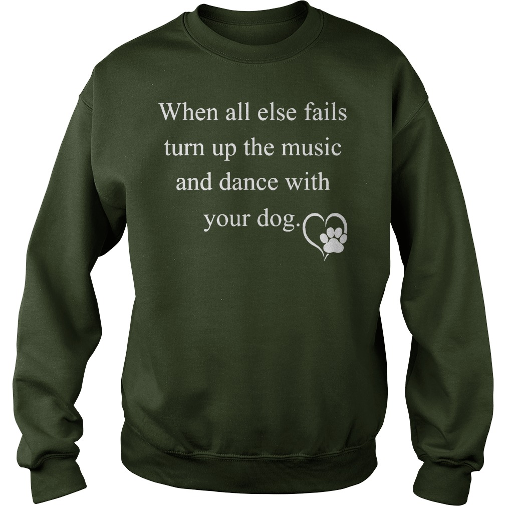 When All Else Fails Turn Up The Music And Dance With Your Dog Shirt, Lady Tee, Guy Tee