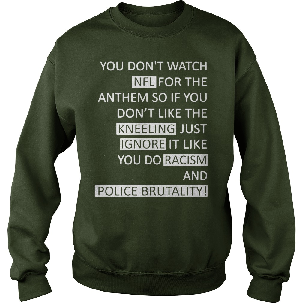 You don't watch NFL for the anthem so if you don't like the kneeling shirt, lady tee, sweat shirt