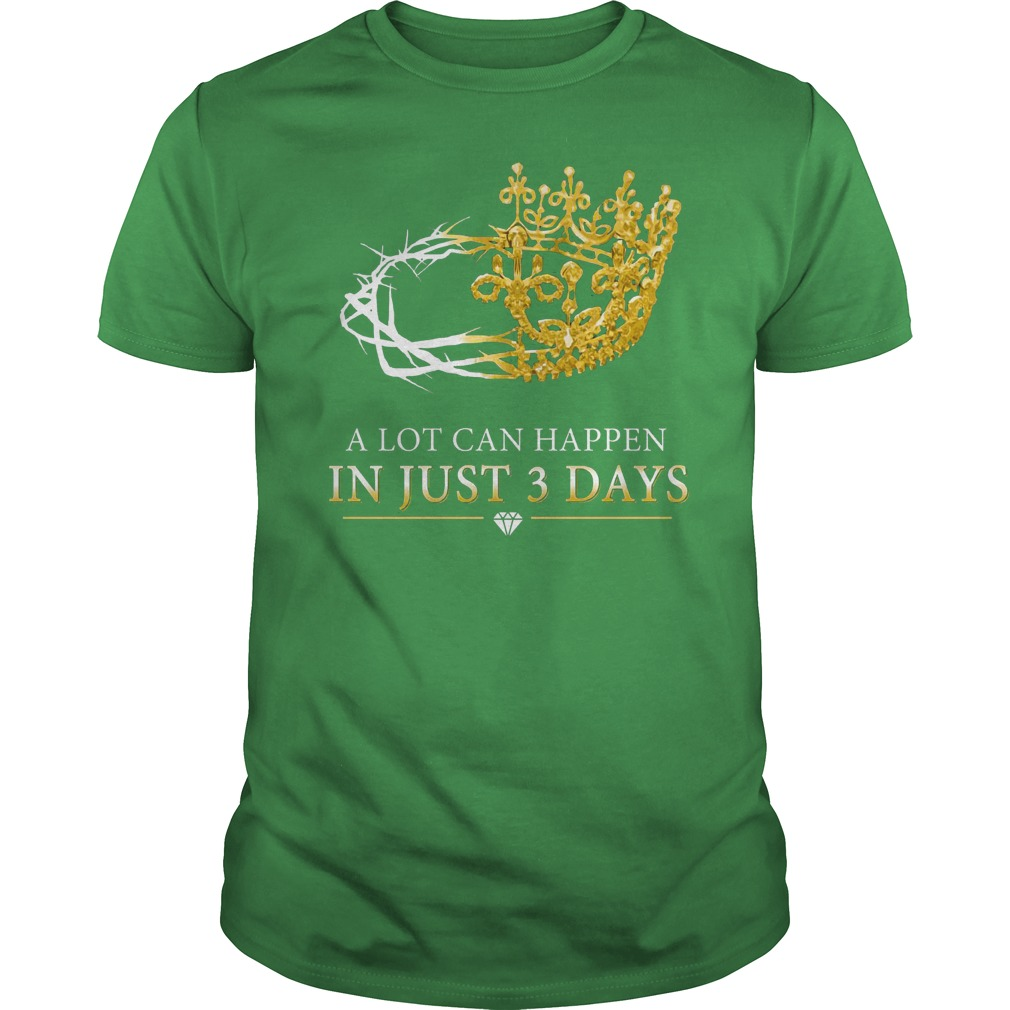 A lot can happen in just three days shirt guy tee