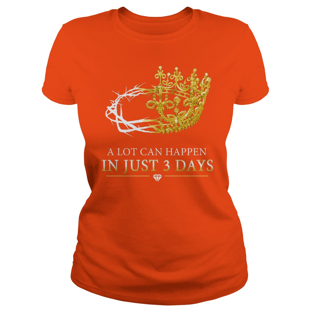 A lot can happen in just three days shirt lady tee