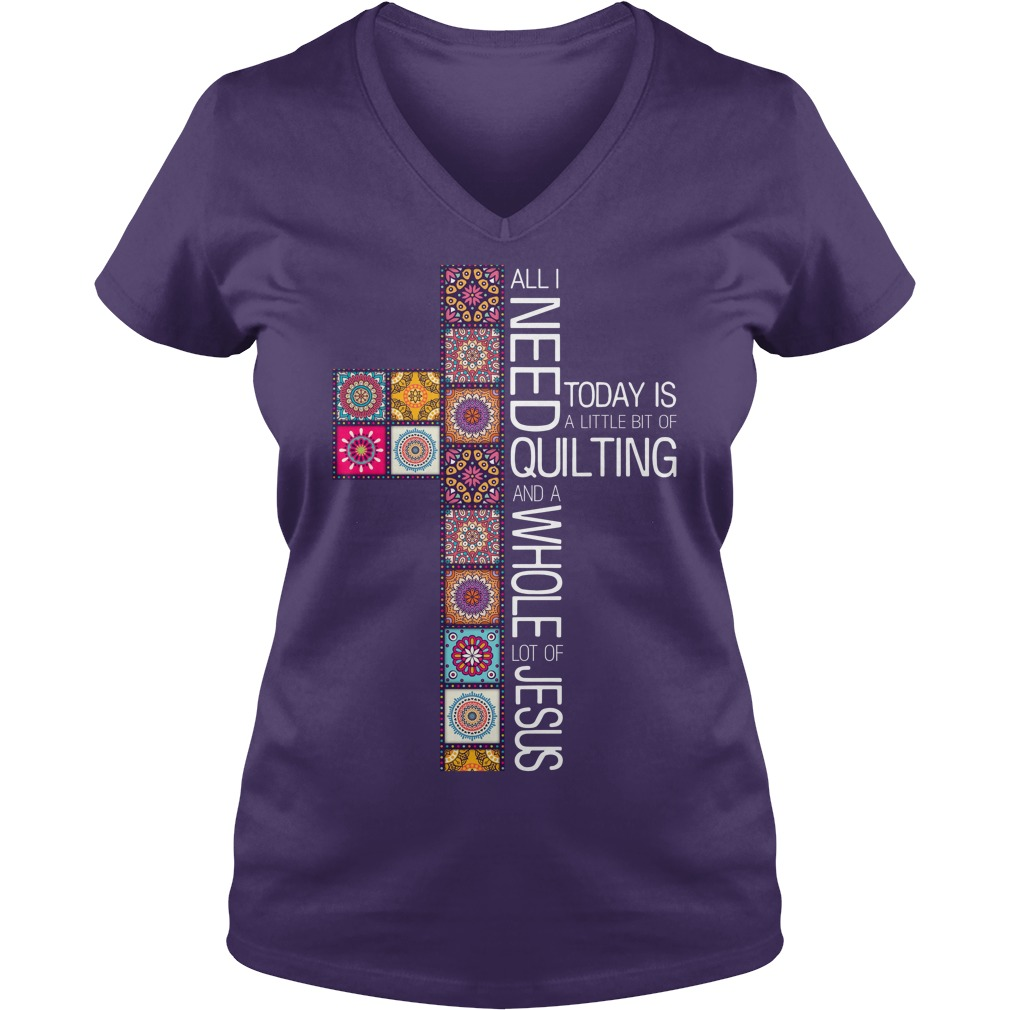All i need today is a little bit of quilting and a whole lot of Jesus shirt, lady v-neck