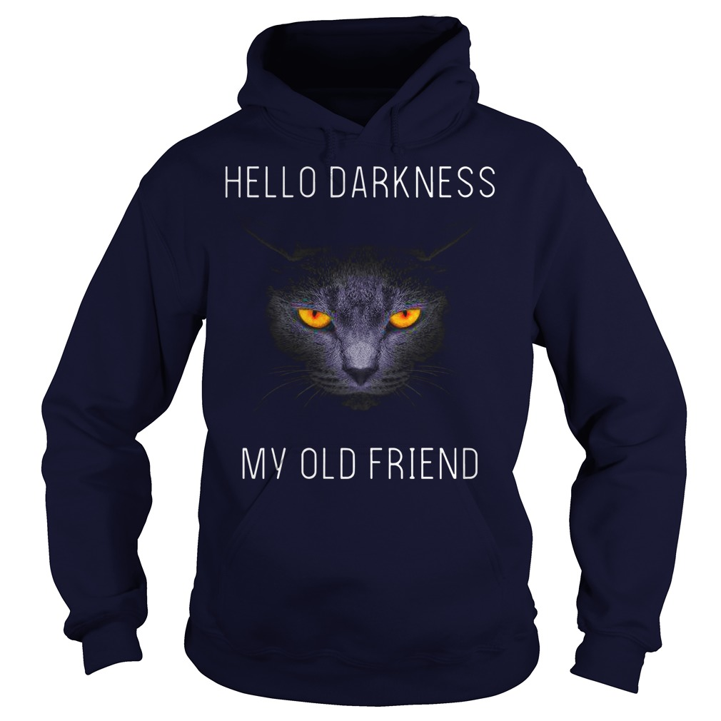 Cat hello darkness my old friend shirt hoodie - hello darkness my old friend cat shirt