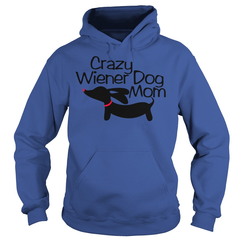 Crazy wiener dog mom shirt hoodie