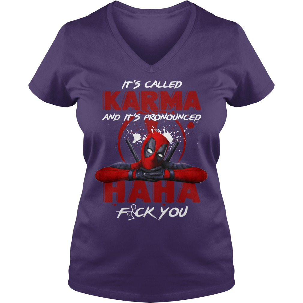 Deadpool it's called karma and it's pronounced haha fuck you shirt lady v-neck - Deadpool it's called karma and it's pronounced shirt