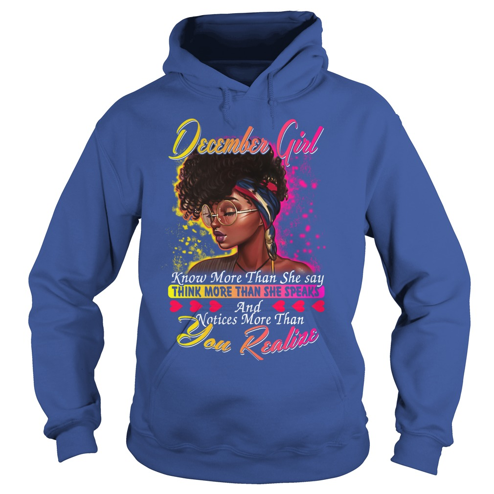 December girl know more than she say thinking more than she speaks shirt hoodie - December girl know more than she say shirt