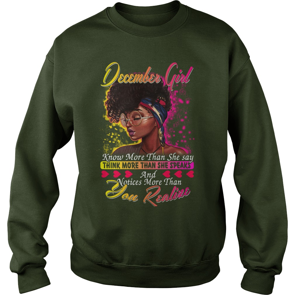 December girl know more than she say thinking more than she speaks shirt sweat shirt - December girl know more than she say shirt