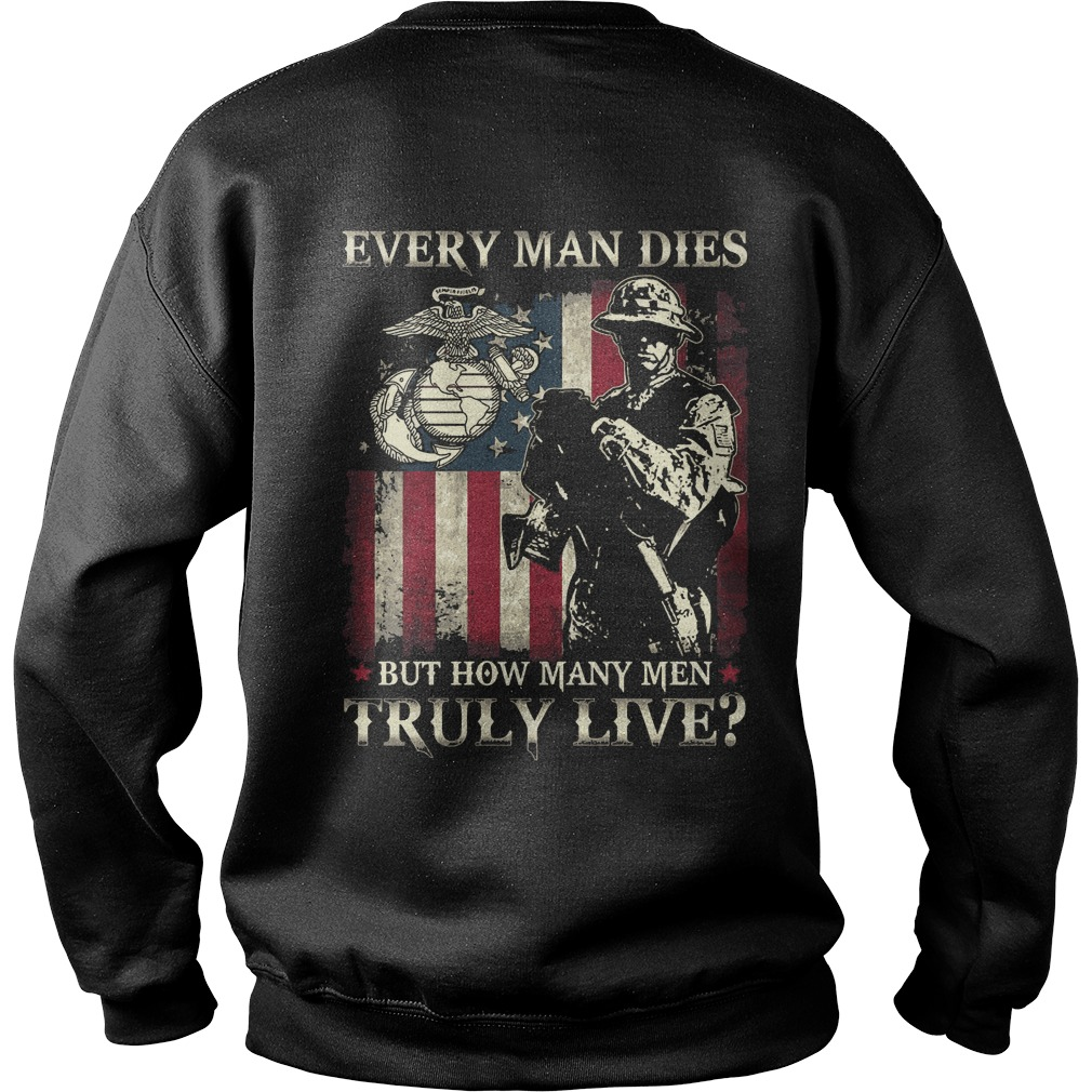 Every man dies but how many men truly live shirt sweat shirt