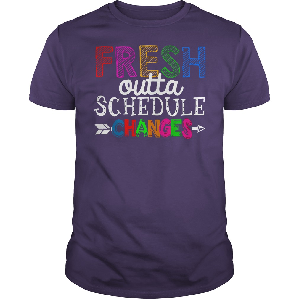 Fresh outta schedule changes shirt guy tee