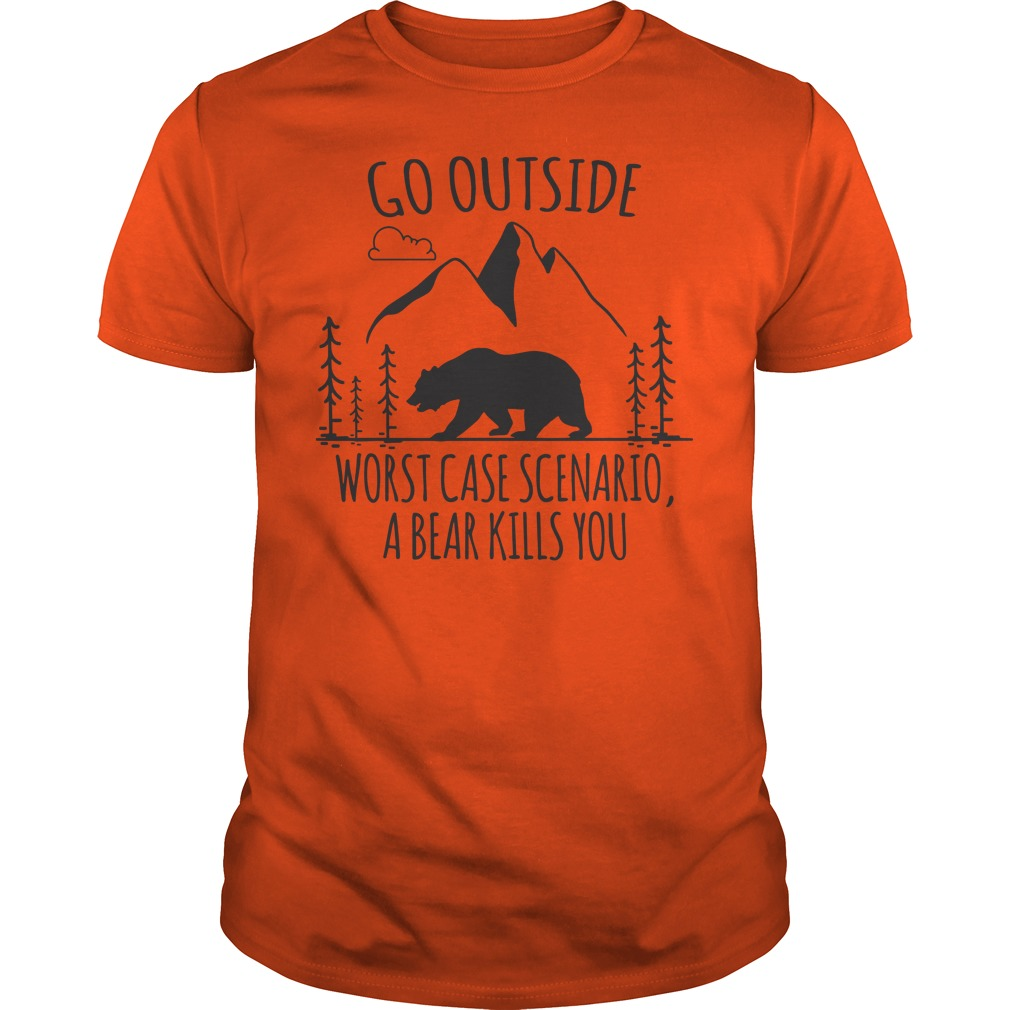 Go outside worst case scenario a bear kills you shirt guy tee