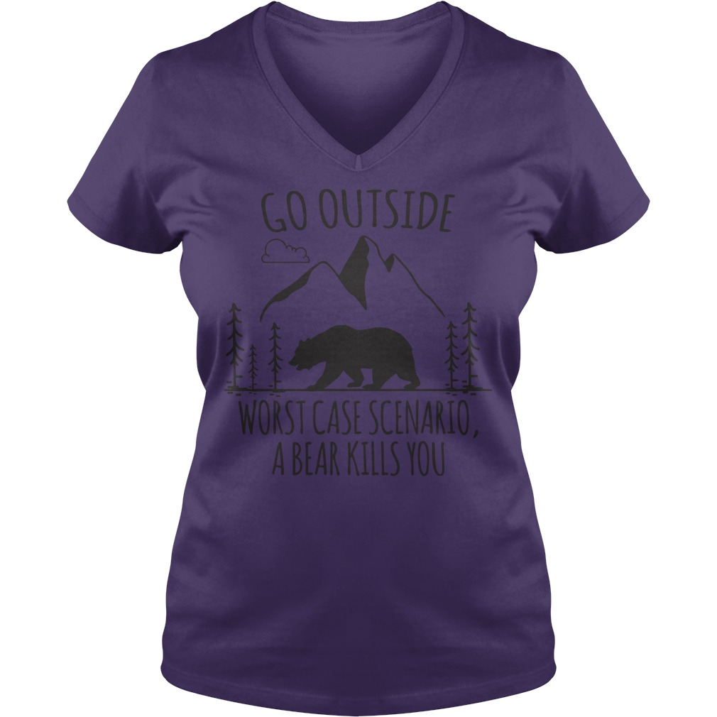 Go outside worst case scenario a bear kills you shirt lady v-neck