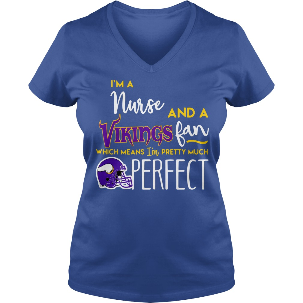 I'm a nurse and a Minnesota Vikings fan which means I'm pretty much perfect shirt lady v-neck