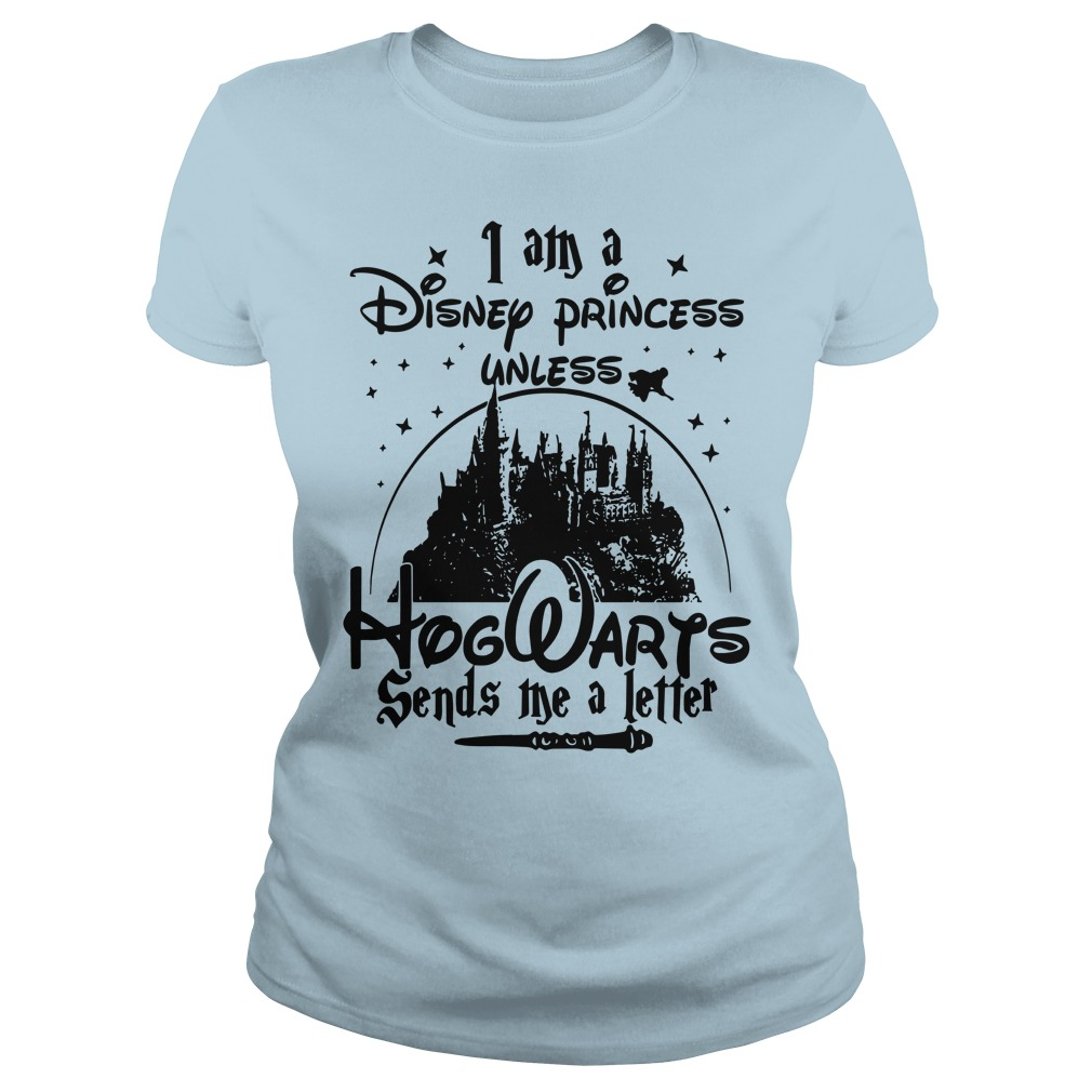I am a Disney princess unless Hogwarts sends me a letter shirt lady tee