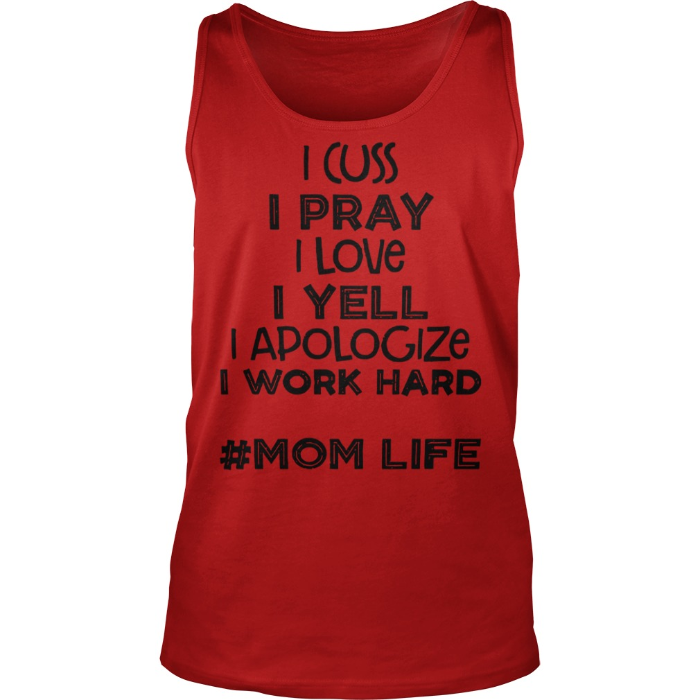 I cuss I pray I love I yell I apologize I work hard Mom life shirt unisex tank top