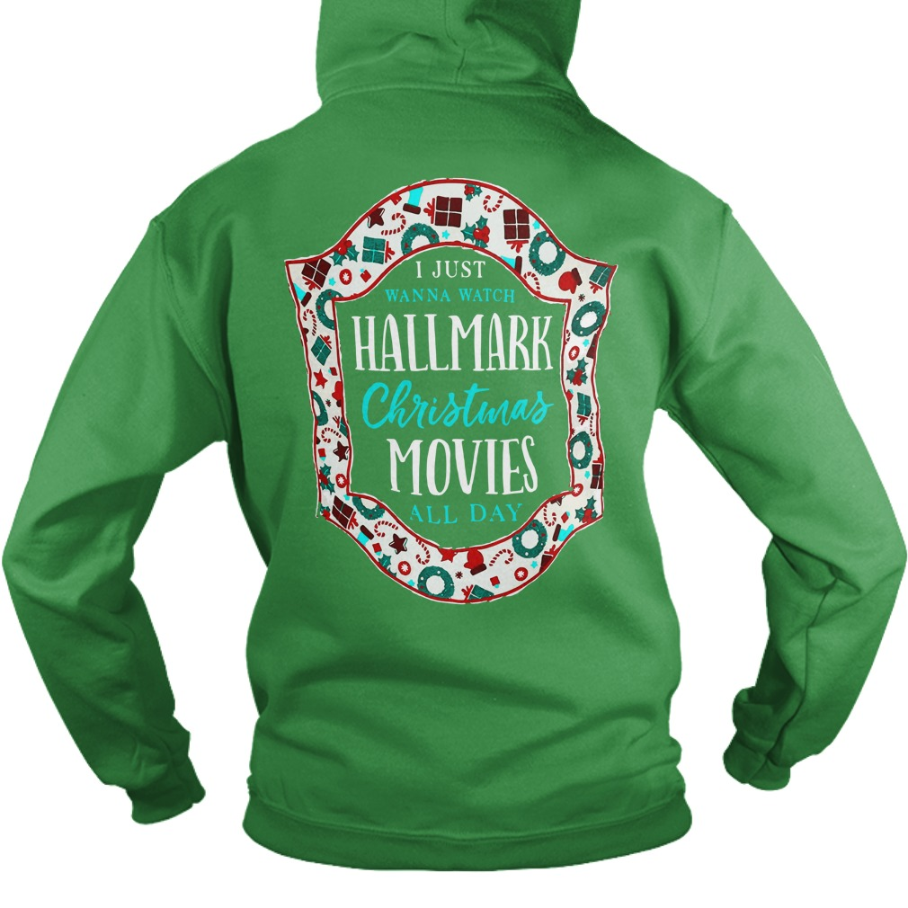 I just want to watch Hallmark Christmas movies all day shirt hoodie