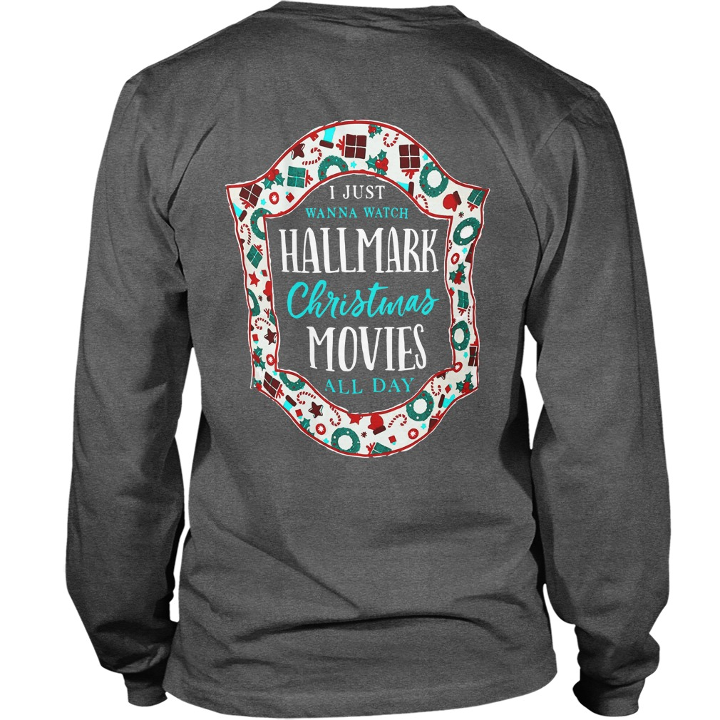 9048e47f I just want to watch Hallmark Christmas movies all day shirt unisex  longsleeve tee