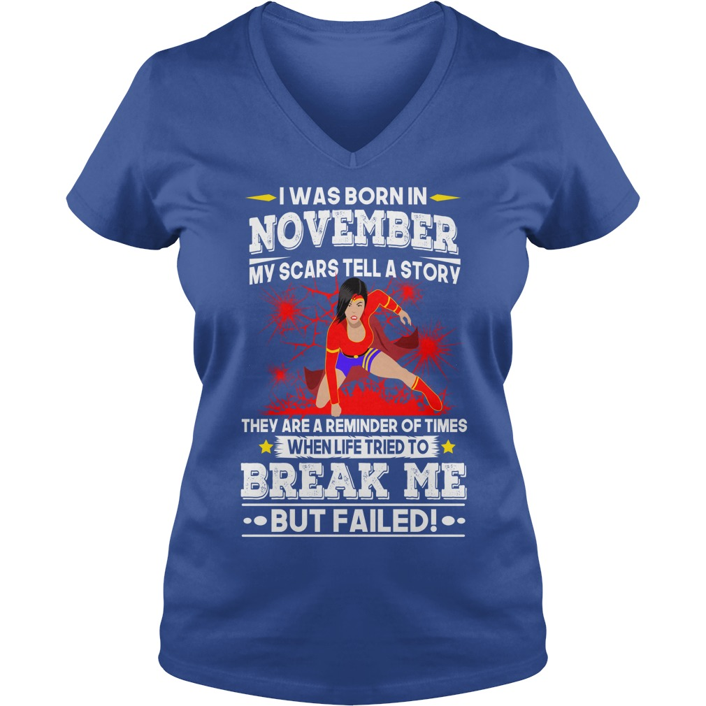 I was born in November My scars tell a story shirt lady v-neck - They are a reminder when life tried to break me shirt