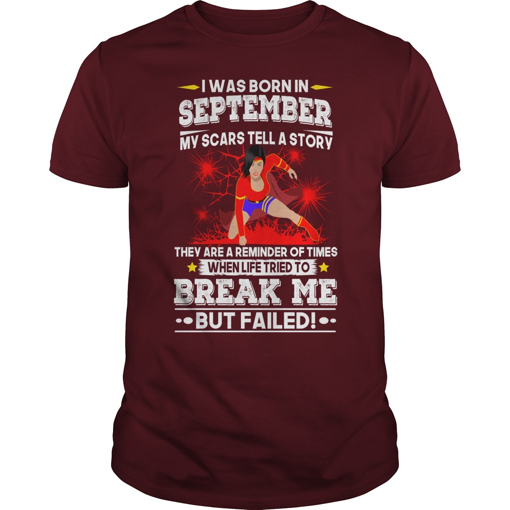 I was born in SEPTEMBER My scars tell a story shirt guy tee - when life tried to break me but failed shirt